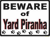 Beware of Yard Piranha