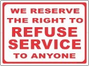 We Reserve The Right to Refuse Service
